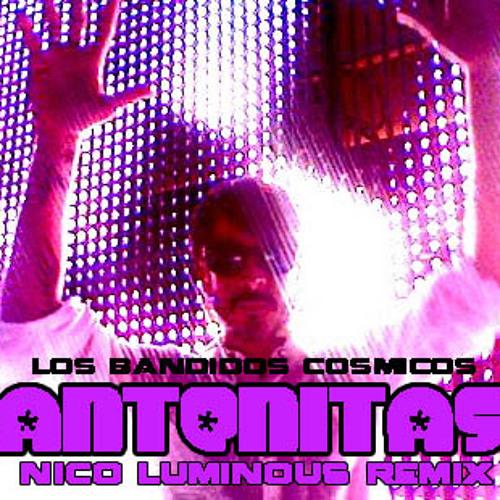 Antenitas - Los Bandidos Cosmicos (Nico Luminous remix)