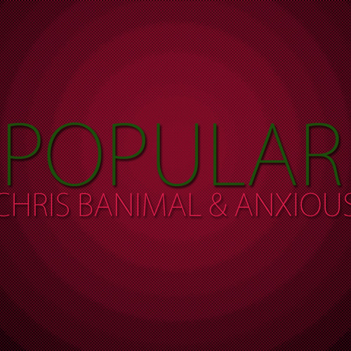"Chris Banimal & Anxious - ""POPULAR"" (ft. Kristin Chenoweth)"