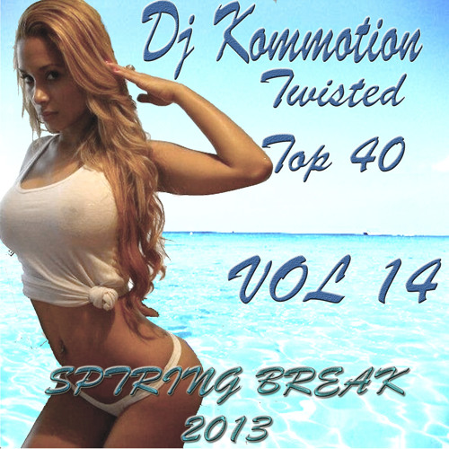 Dj Kommotion - Official Twisted Top 40 v14 Miami Ultra / Spring Break 2013 mix
