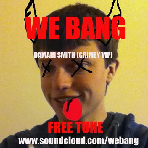 We Bang - Damian Smith (Grimey VIP) FREE DOWNLOAD!