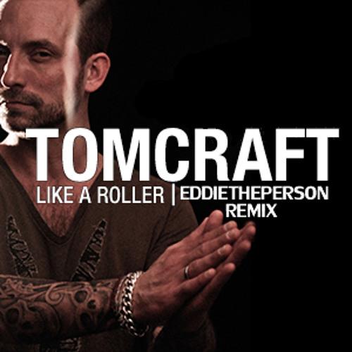 Tomcraft-LikeARoller-(EddiEthePersoN Remix)