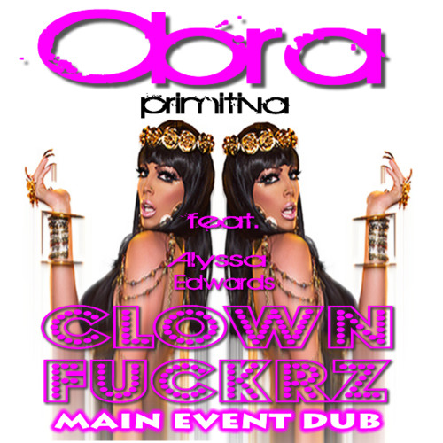 Obra Primitiva feat. Alyssa Edwards-Clown F&%krz (Main Event Dub)