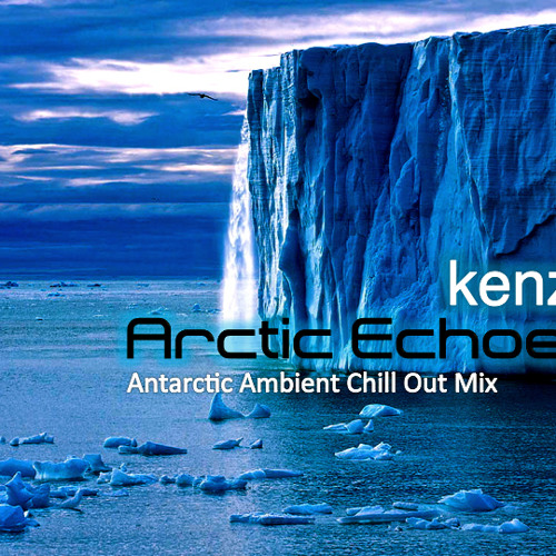 Kenzo-Arctic Echoes (Antarctic Ambient Chill out mix)