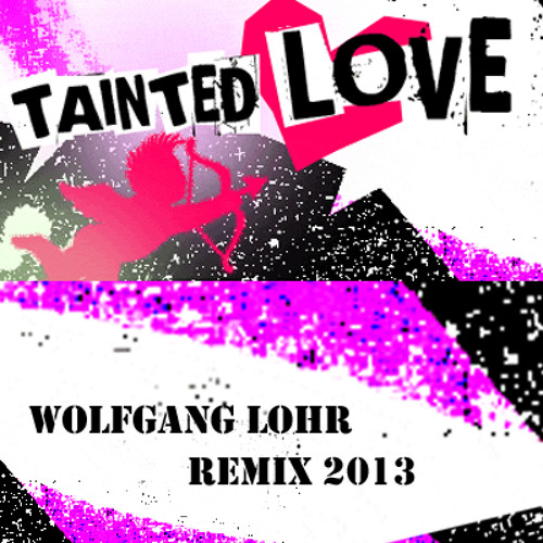 Tainted Love (Wolfgang Lohr Remix 2013) FREE DOWNLOAD