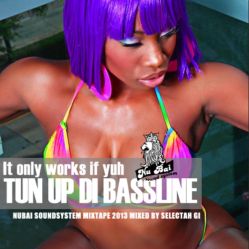 Tun Up The BassLine! NuBai mixtape 2k13