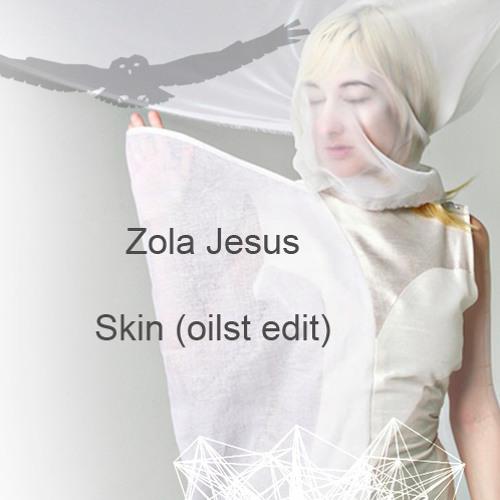 Zola Jesus - Skin (oilst edit)