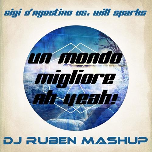 Gigi D'Agostino vs. Will Sparks - Un mondo migliore ah yeah (DJ Ruben MashUp)