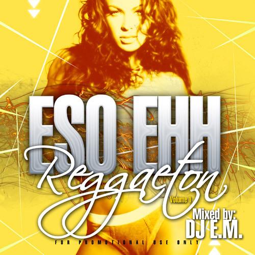 DJ E.M.- Eso Ehh Reggaeton *HITS FROM 2002-2005