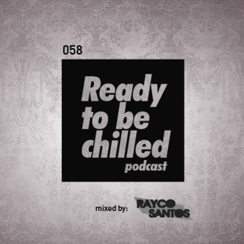 READY To Be CHILLED Podcast 058 mixed by Rayco Santos