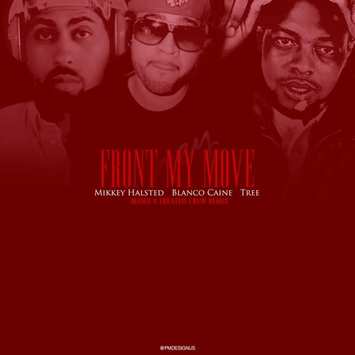 Blanco Caine Feat Tree & Mikkey Halsted - Front My Move Mano Remix