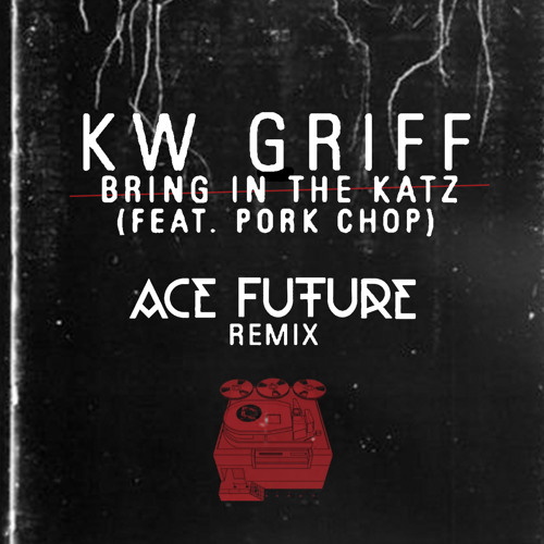 KW Griff ft. Pork Chop - Bring In The Katz (Ace Future Remix)