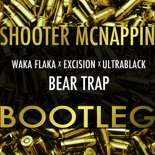 Excision x Waka Flocka x UltraBlack - Bear Trap (Shooter McNappin Bootleg)