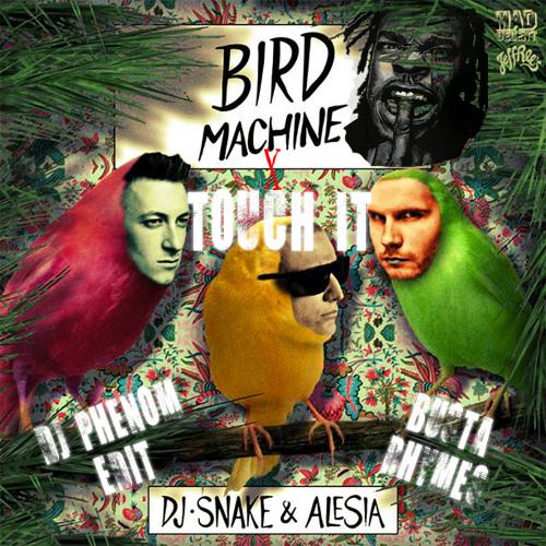 Bird Machine x Touch It [DJ Phenom Edit]