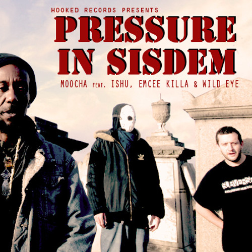 PRESSURE IN SISDEM by MOOCHA feat ISHU . EMCEE KILLA . WILD EYE