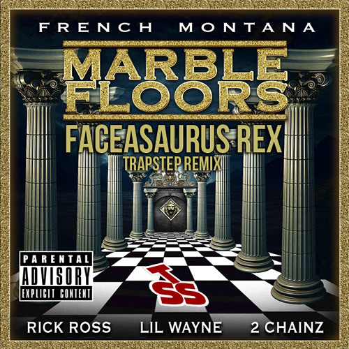 French Montana - Marble Floors (Faceasaurus Rex Trapstep Remix)[TSS Exclusive]