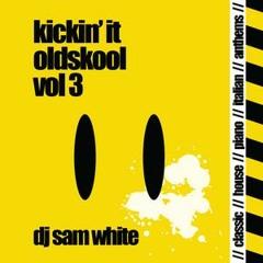 DJ SAM WHITE - KICKIN IT OLDSKOOL - VOL 3 - FREE DOWNLOAD
