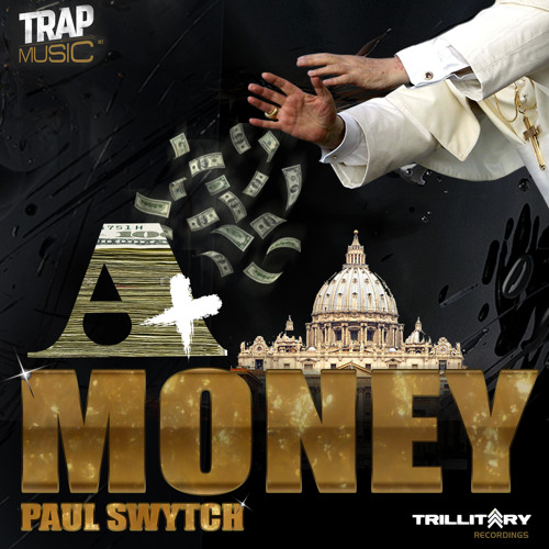 A+ MONEY By Paul Swytch - TrapMusic.NET EXCLUSIVE