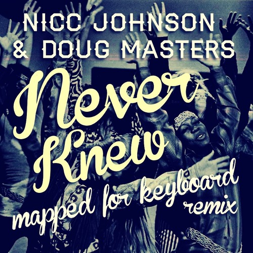 Nicc Johnson & Doug Masters - 'Never Knew' [ Mapped for Keyboard remix ]