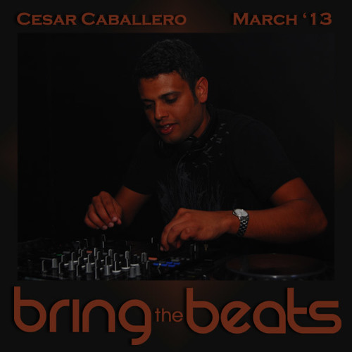 Cesar Caballero - bringthebeats - March 2013