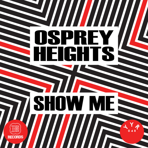Osprey Heights - Show Me (Choobz Remix) [Yes Yes Records] Out Now!