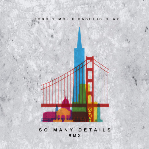 Toro Y Moi - So Many Details Feat. Dashius Clay (Remix)