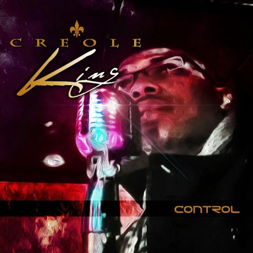Creole King - Control ft MAD Mike Prod. By DaBoy Whop