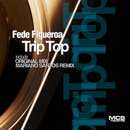 Trip Top (Mariano Santos Remix) - Fede Figueroa by MCS Records