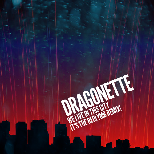 Dragonette - We Live In This City (It's the redLymb Remix!)