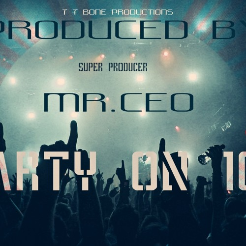 """""""PARTY ON 10"""" (PRODUCED BY: MR.CEO)"""