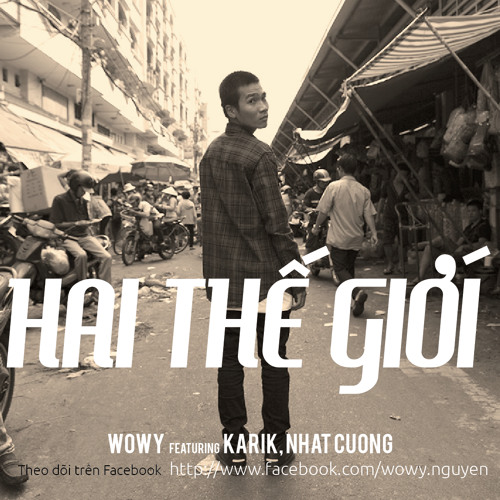 Wowy & Karik - Hai Thế Giới (New Version) by wowysg | Wowy Nguyen | Free  Listening on SoundCloud