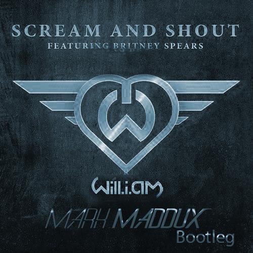 Will.I.Am ft Britney Spears - Scream Shout (Mark Maddux Bootleg)