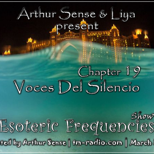 Arthur Sense - Esoteric Frequencies #019: Voces del Silencio [March 2013] on tm-radio.com
