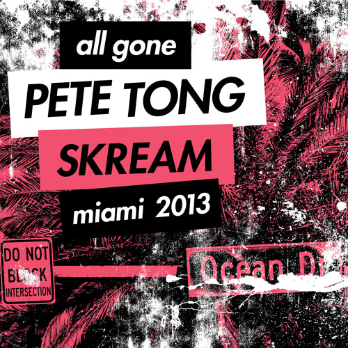 All Gone Miami 2013 Mixed by Pete Tong & Skream (Pete Mix Sampler)