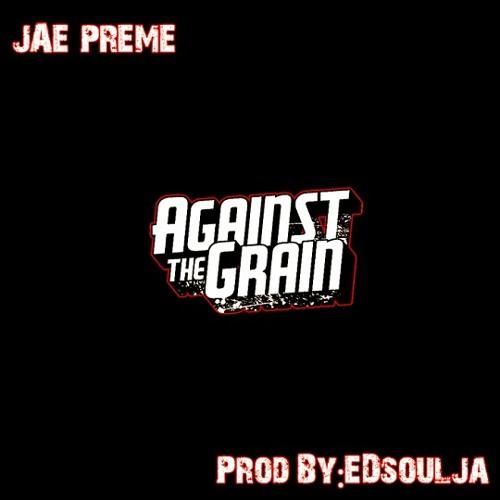 Jae Preme - Against The Grain