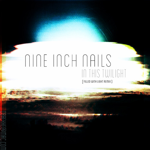 NIN - In This Twilight [Filled With Light Remix]