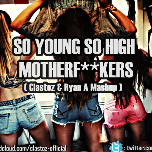 So Young So High Motherf**kers (Clastoz & Ryans Mashup)**Free Download**