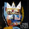 Wire Faces - Endless Gala