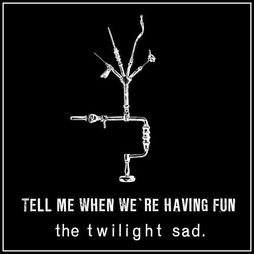 The Twilight Sad - Tell Me When We're Having Fun
