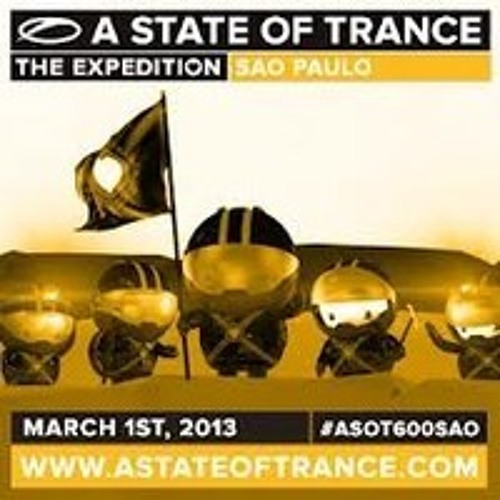 A State of Trance 600 - Sao Paulo (Complete Line-Up) March 1, 2013