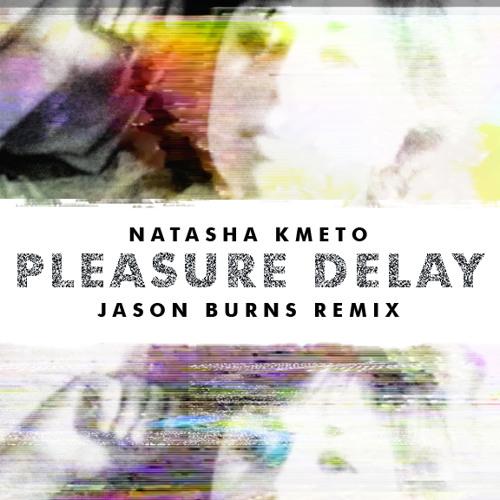Natasha Kmeto - Pleasure Delay - Jason Burns Remix FREE DOWNLOAD