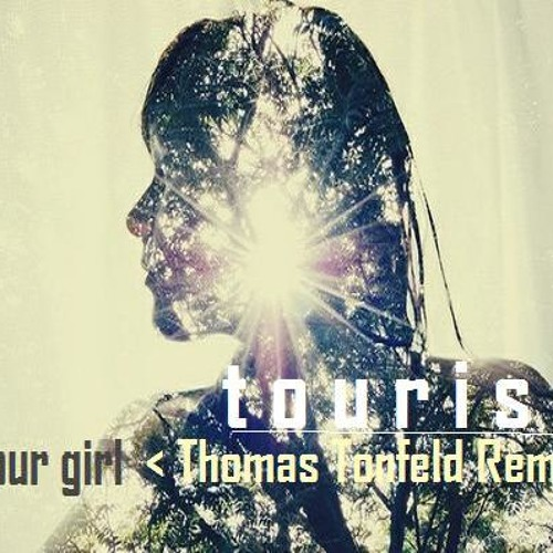 Tourist - Your Girl (Thomas Tonfeld Remix)