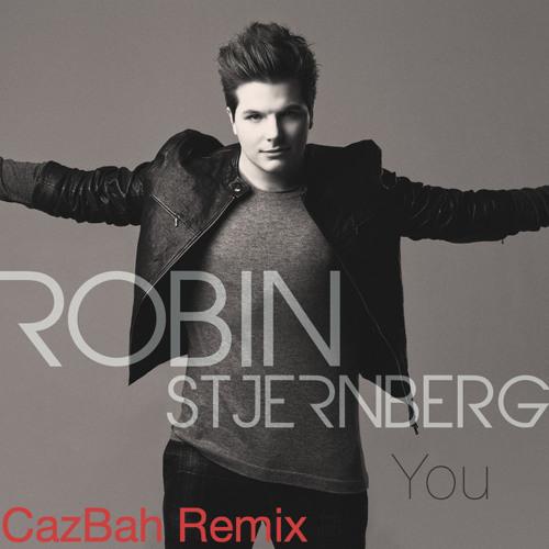 Robin Stjernberg - You (CazBah Remix) [2013 EDIT]