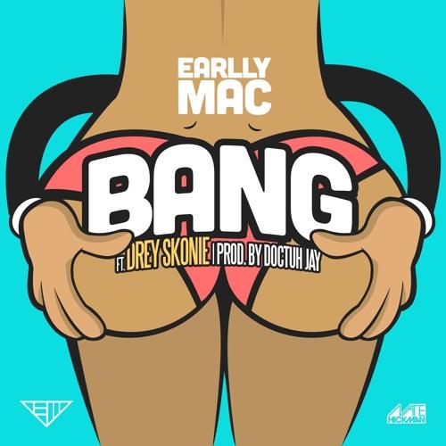 """Earlly Mac f. Drey Skonie """"Bang"""" (Dirty)"""