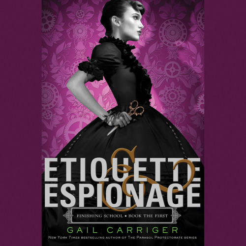 Etiquette & Espionage by Gail Carriger, Read by Moira Quirk - an audiobook excerpt