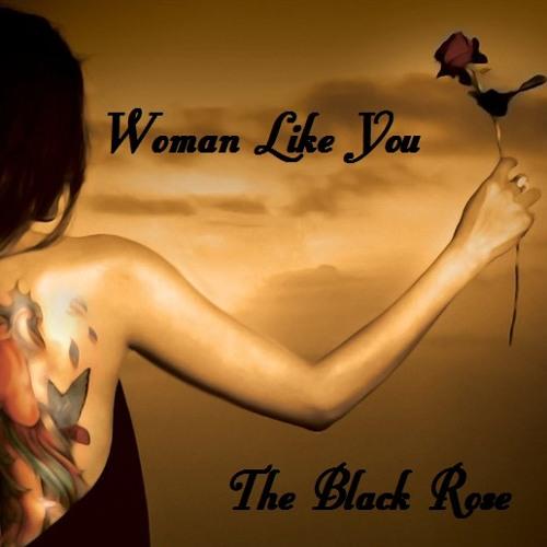 Woman like you - The Black Rose