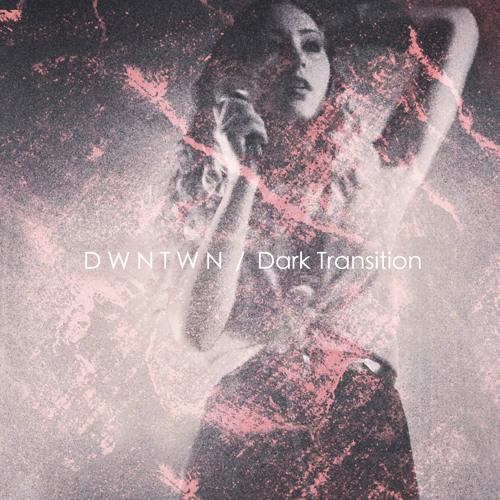 DWNTWN - Dark Transition