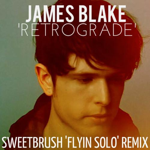 James Blake - Retrograde (DJ Sweetbrush 'Flyin Solo' Remix)