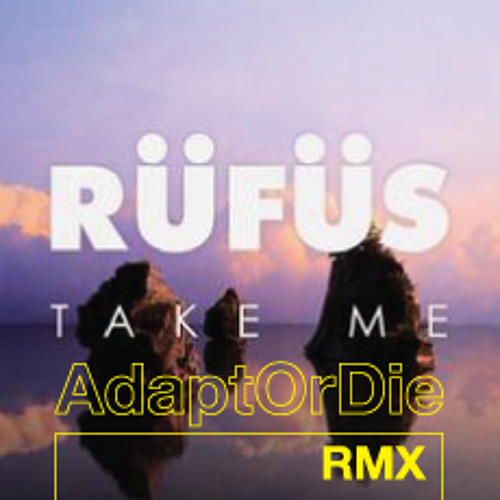 RÜFÜS - Take Me (Adapt or Die Remix)