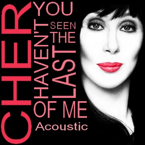Cher - You Haven't Seen The Last Of Me (Acoustic)