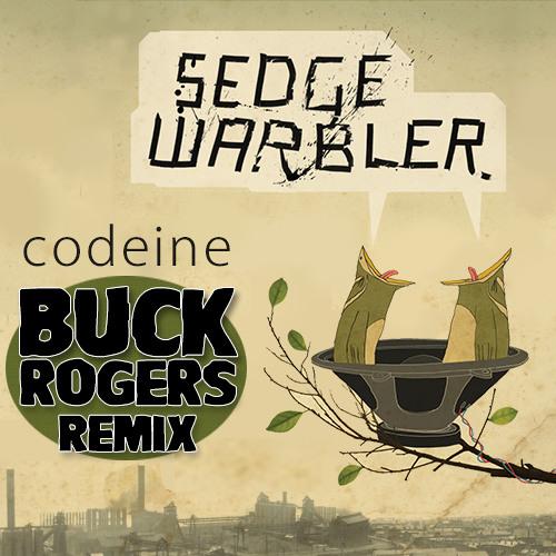 Sedge Warbler - Codeine (Buck Rogers Remix)*FREE DOWNLOAD*